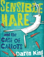Sensible Hare and the Case of Carrots ebook by Daren King,David Roberts