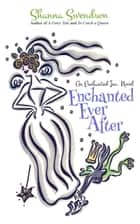 Enchanted Ever After - Enchanted, Inc., #9 ebook by Shanna Swendson