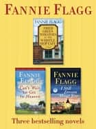 Fried Green Tomatoes, Can't Wait to Get to Heaven, and I Still Dream About You: Three Bestselling Novels ebook by Fannie Flagg