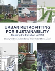 Urban Retrofitting for Sustainability - Mapping the Transition to 2050 ebook by Tim Dixon,Malcolm Eames,Miriam Hunt,Simon Lannon