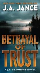 Betrayal of Trust ebook by J. A. Jance