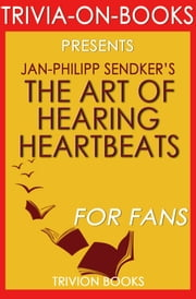 The Art of Hearing Heartbeats: By Jan-Philipp Sendker (Trivia-On-Books) ebook by Trivion Books