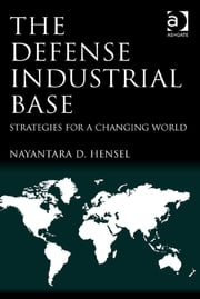 The Defense Industrial Base - Strategies for a Changing World ebook by Dr Nayantara D. Hensel