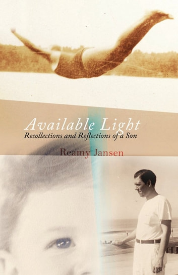 Available Light: Recollections and Reflections of a Son ebook by Reamy Jansen