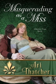 Masquerading as a Miss ebook by Ari Thatcher