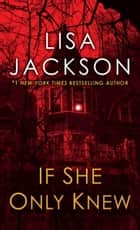 If She Only Knew eBook von Lisa Jackson
