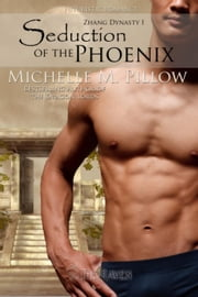 Seduction of the Phoenix - Zhang Dynasty, #1 ebook by Michelle M. Pillow