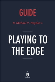 Guide to Michael V. Hayden's Playing to the Edge by Instaread 電子書 by Instaread