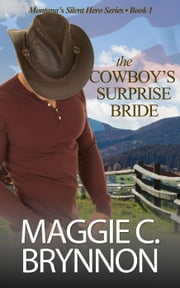 The Cowboy's Surprise Bride - Montana's Silent Hero, #1 ebook by Maggie C. Brynnon
