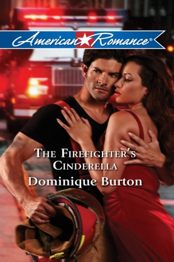 The Firefighter's Cinderella (Mills & Boon American Romance) ebook by Dominique Burton