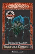The Isle of Illusion ebook by Emily Rodda