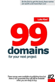 99 domains for your next project - Luke Abe's 99 domains for your next project, #2 ebook by Luke Abe