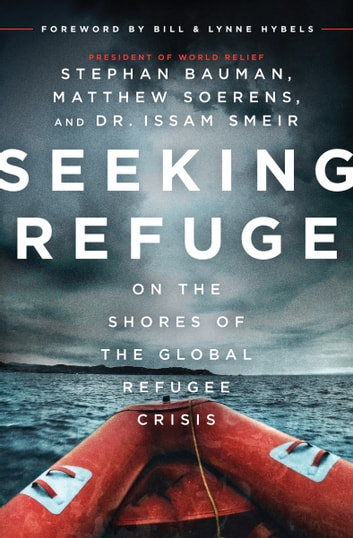 Seeking Refuge - On the Shores of the Global Refugee Crisis ebook by Stephan Bauman,Matthew Soerens,Dr. Issam Smeir