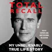 Total Recall - My Unbelievably True Life Story audiobook by Arnold Schwarzenegger