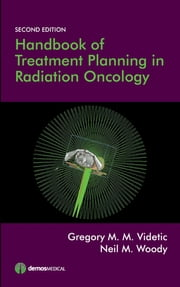 Handbook of Treatment Planning in Radiation Oncology, Second Edition ebook by Neil Woody, MD,Gregory Videtic, MD, CM, FRCPC