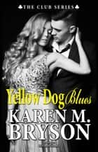 Yellow Dog Blues - The Club, #5 ebook by Karen M. Bryson, Ren Monterrey