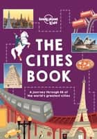 The Cities Book ebook by Lonely Planet Kids, Heather Carswell, Bridget Gleeson,...