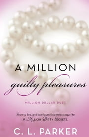 A Million Guilty Pleasures - Million Dollar Duet ebook by C. L. Parker