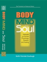 Body, Mind and Soul: Kabbalah on Human Physiology, Disease and Healing ebook by Ginsburgh, Yitzchak