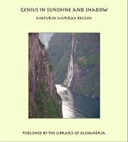 Genius in Sunshine and Shadow ebook by Maturin Murray Ballou