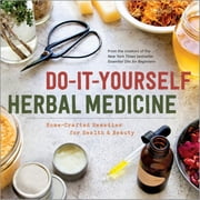 Do-It-Yourself Herbal Medicine - Home-Crafted Remedies for Health and Beauty ebook by Kobo.Web.Store.Products.Fields.ContributorFieldViewModel