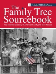 The Family Tree Sourcebook - The Essential Guide To American County and Town Sources ebook by Editors of Family Tree Magazine
