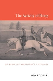 The Activity of Being ebook by Aryeh Kosman
