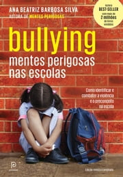 Bullying: Mentes perigosas nas escolas ebook by Ana Beatriz Barbosa Silva