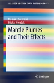 Mantle Plumes and Their Effects ebook by Mainak Choudhuri,Michal Nemčok