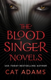 The Blood Singer Novels ebook by Cat Adams