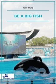 "Be a big fish - translated from the original in spanish ""El Pez que no quiso evolucionar"" ebook by Paco Muro"