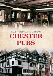 Chester Pubs ebook by Paul Hurley|Len Morgan