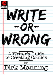 Write or Wrong: A Writer's Guide to Creating Comics ebook by Dirk Manning