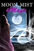 Moon, Mist, & Magic ebook by Abigail Owen, Maureen Bonatch, L. A. Kelley,...