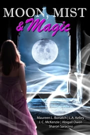 Moon, Mist, & Magic ebook by Abigail Owen,Maureen Bonatch,L. A. Kelley,J.C. McKenzie,Sharon Saracino