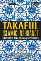 Takaful Islamic Insurance - Concepts and Regulatory Issues ebook by Simon Archer, Rifaat Ahmed Abdel Karim, Volker Nienhaus