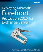 Deploying Microsoft Forefront Protection 2010 for Exchange Server ebook by Thomas Shinder,Yuri Diogenes