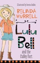 Lulu Bell and the Cubby Fort ebook by Belinda Murrell, Serena Geddes