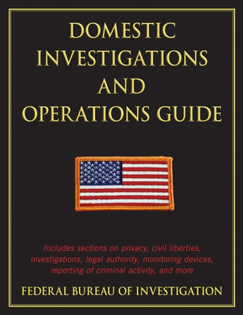 Domestic Investigations and Operations Guide ebook by Federal Bureau of Investigation Federal Bureau of Investigation