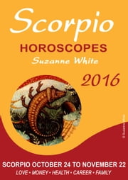 SCORPIO Horoscopes Suzanne White 2016 ebook by Suzanne White