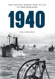 1940 - The Second World War at Sea in Photographs ebook by Phil Carradice
