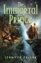 The Immortal Prince - The Tide Lords, Book One ebook by Jennifer Fallon