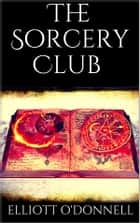 The Sorcery Club ebook by Elliott O'Donnell