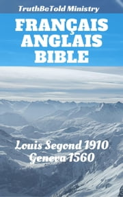 Bible Français Anglais - Louis Segond 1910 - Geneva 1560 ebook by TruthBeTold Ministry, Joern Andre Halseth, Louis Segond,...