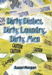 Dirty Dishes, Dirty Laundry, Dirty Men ebook by Susan Morgan