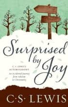 Surprised by Joy ebook by C. S. Lewis