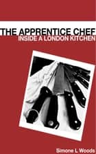 The Apprentice Chef: Inside a London Kitchen ebook by Simone Woods