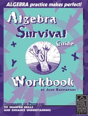 Algebra Survival Guide Workbook: Thousands of Problems to Sharpen Skills and Enhance Understanding ebook by Rappaport, Josh