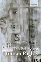 The Politics of Human Rights ebook by Andrew Vincent