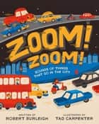 Zoom! Zoom! - Sounds of Things That Go in the City (with audio recording) ebook by Robert Burleigh, Tad Carpenter
